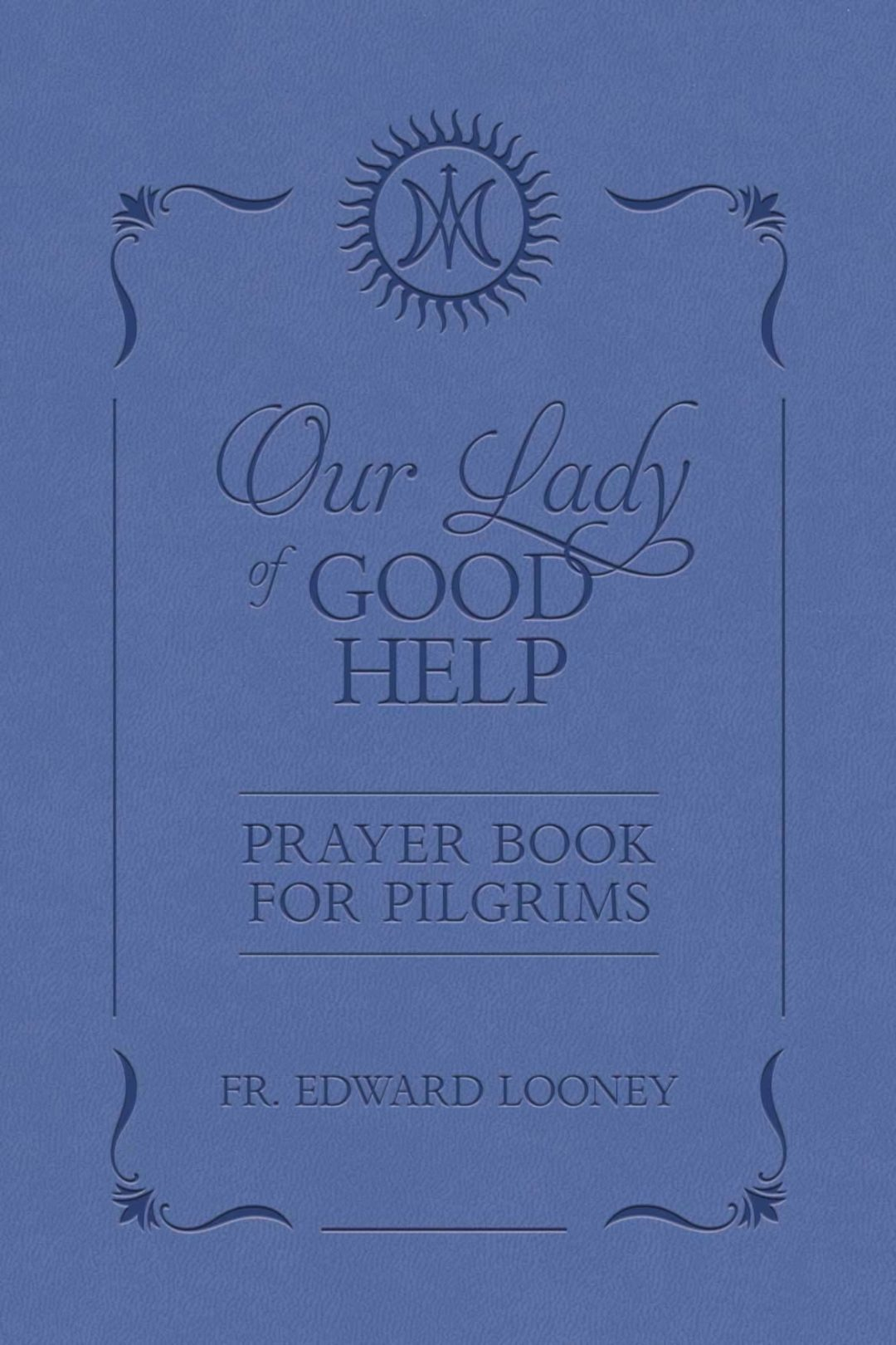 Our Lady of Good Help: A Prayer Book for Pilgrims